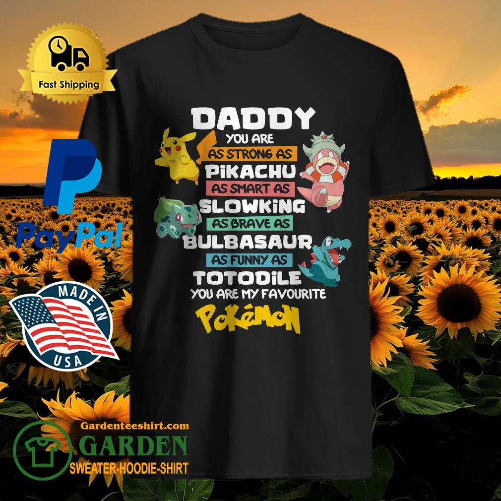 Daddy You Are As Strong As Pikachu Slowking Bulbasaur Totodile Pokemon Shirt - 1