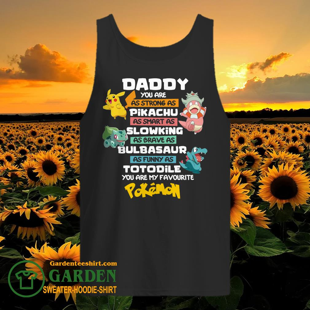 Daddy You Are As Strong As Pikachu Slowking Bulbasaur Totodile Pokemon Shirt - 2