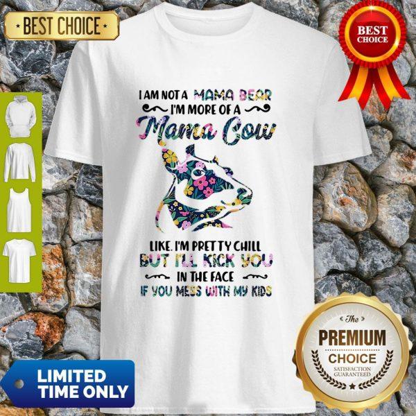 I Am Not A Mama Bear I'm More Of A Mama Cow Like I'm Pretty Chill Shirt - 1