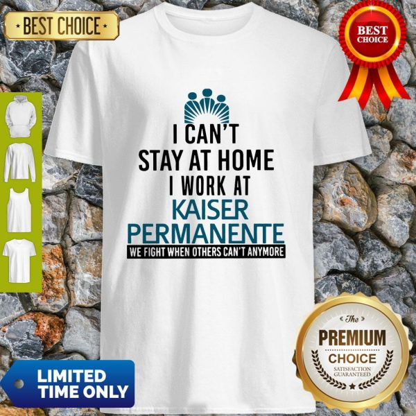 I Can't Stay At Home I Work At Kaiser Permanente We Fight What You Fear Shirt - 1