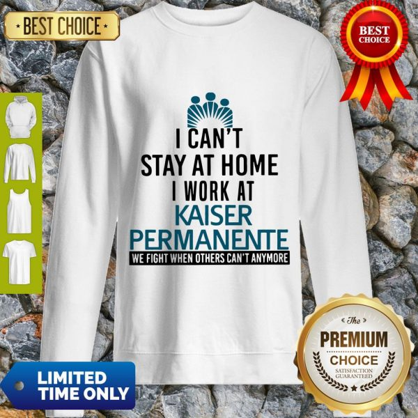 I Can't Stay At Home I Work At Kaiser Permanente We Fight What You Fear Shirt - 2