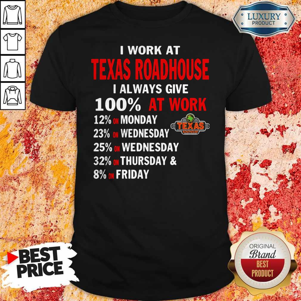 I Work At Texas Roadhouse I Always Give 100 At Work Shirt - 1