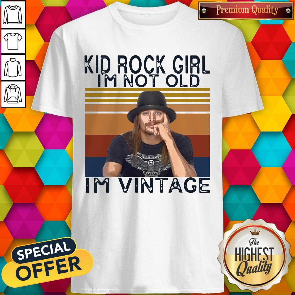 Kid Rock Girl I'm Not Old I'm Vintage Shirt - 1