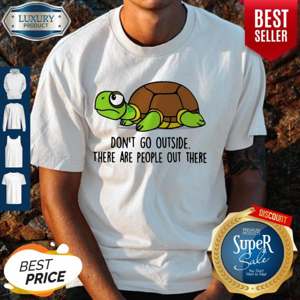 Premium Turtle Don't Go Outside There Are People Out There Shirt - 1