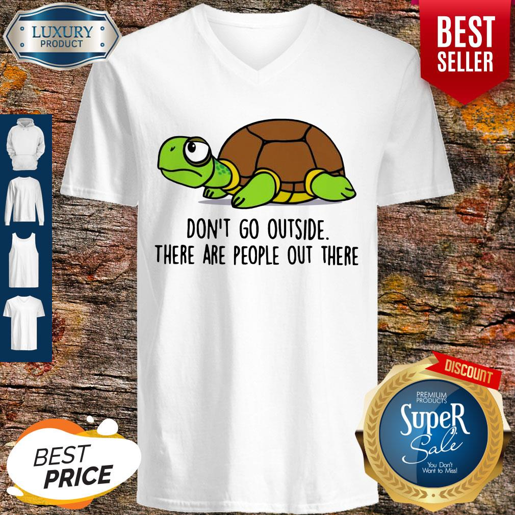Premium Turtle Don't Go Outside There Are People Out There Shirt - 7