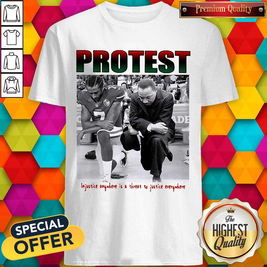 Protest Injustice Anywhere Is A Threat To Justice Everywhere Shirt - 1