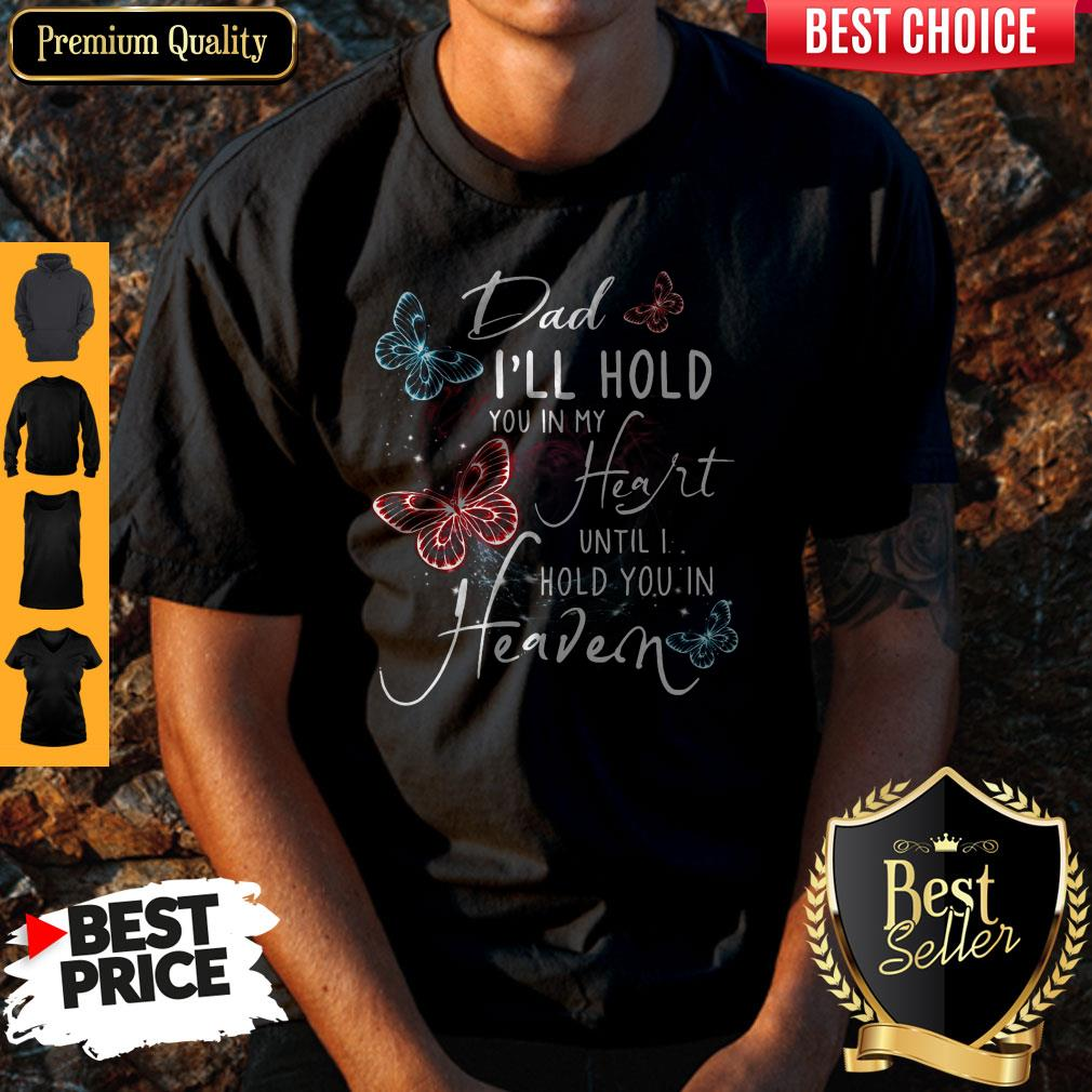 Dad I'll Hold You In My Heart Until I Hold You In Heaven Shirt - 1