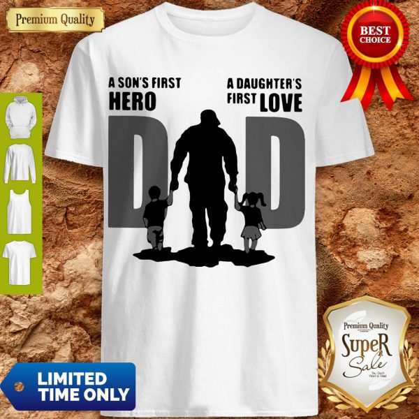 Top Dad A Sons First Hero A Daughters Firstlove Shirt - 1