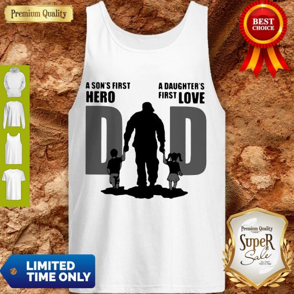 Top Dad A Sons First Hero A Daughters Firstlove Shirt - 3