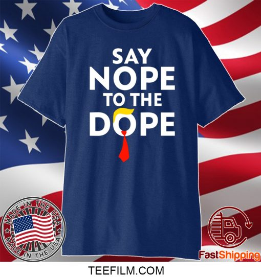 Trump Say nope to the dope shirt - 2