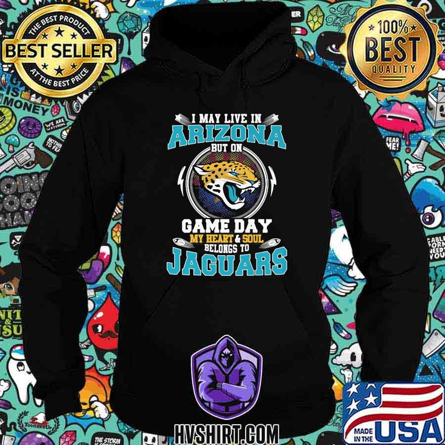 I may live in arizona but on game day my heart and soul belongs to jaguars shirt