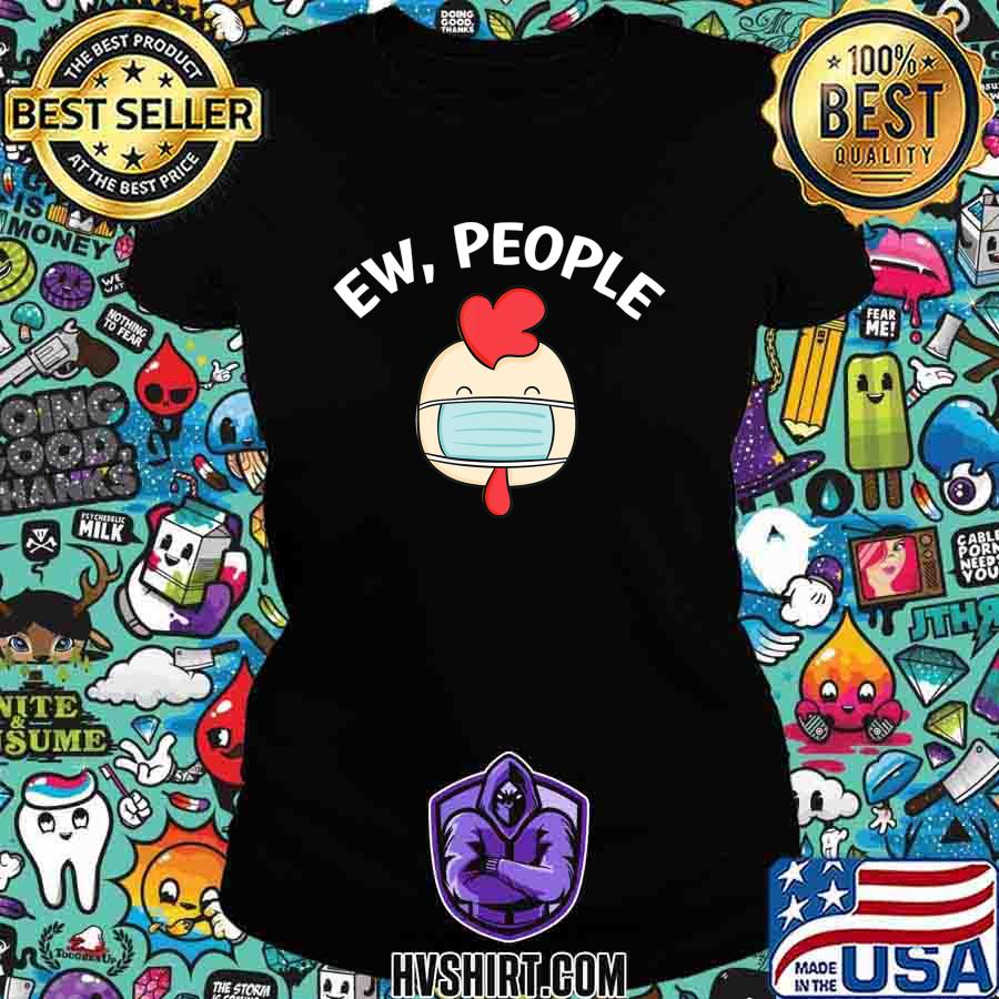 Mens Funny Ew People Cock wearing a face mask T-Shirt Ladiestee