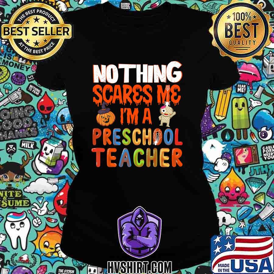 Nothing Scare Me I'm a Preschool Teacher - Halloween Gift T-Shirt Ladiestee