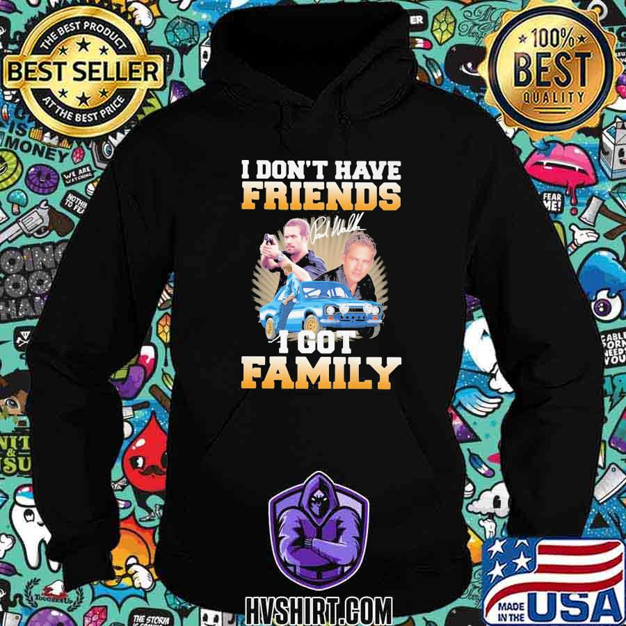 Paul walker i don't have friends i got family signature shirt