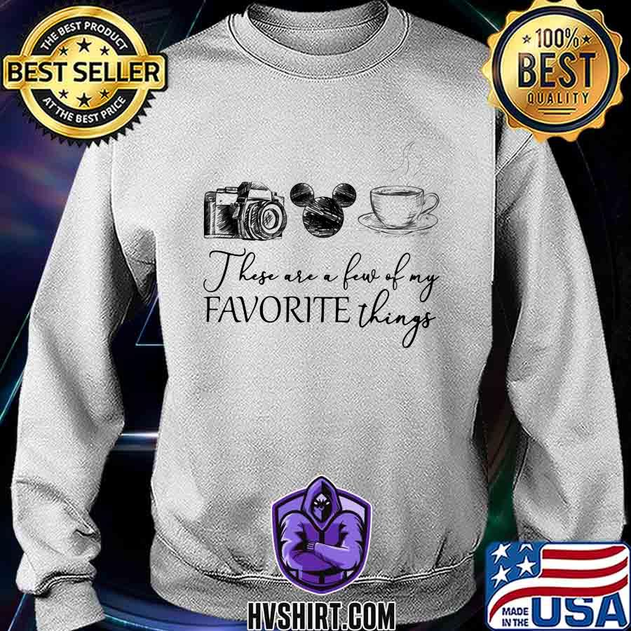 These are a few of my favorite things camera mickey mouse coffee s Sweatshirt