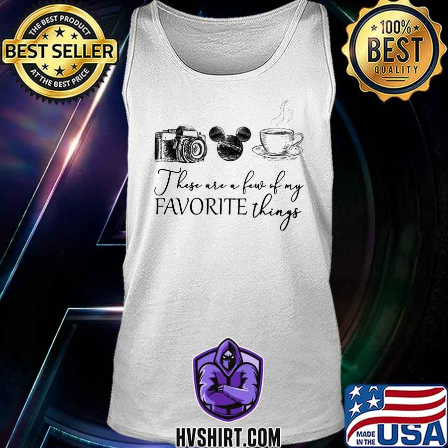 These are a few of my favorite things camera mickey mouse coffee s Tank Top