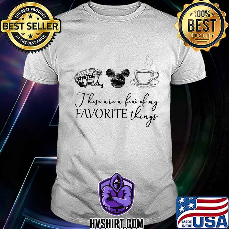 These are a few of my favorite things camping mickey mouse coffee shirt