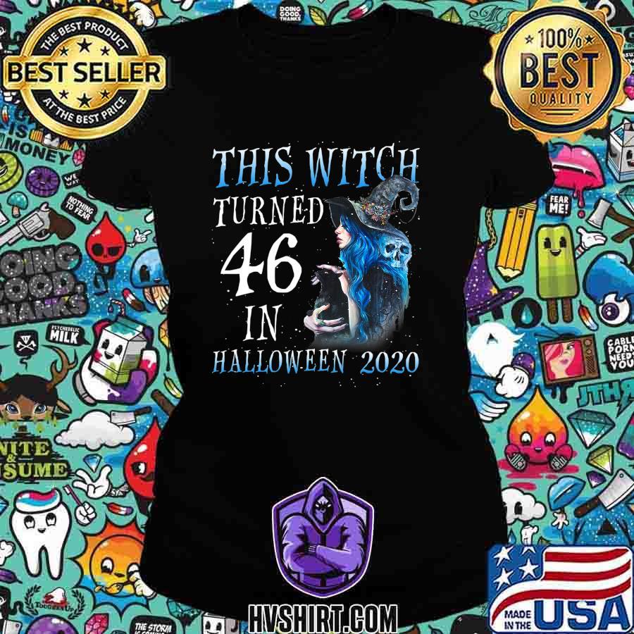 This Witch Turn 46 In Halloween 2020 Halloween Costume T-Shirt Ladiestee