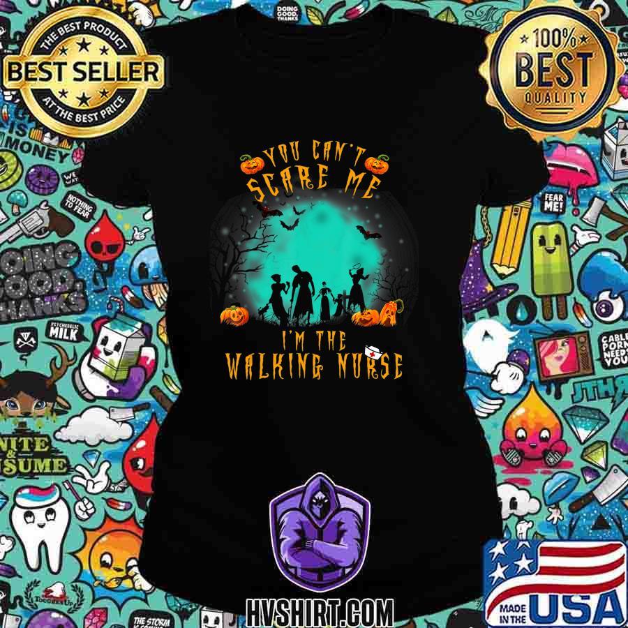 You Can't Scare Me I'm The Walking Nurse Halloween Nurse T-Shirt Ladiestee