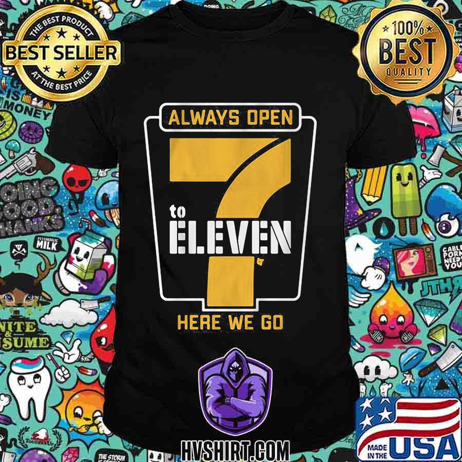 Always open to eleven here we go shirt