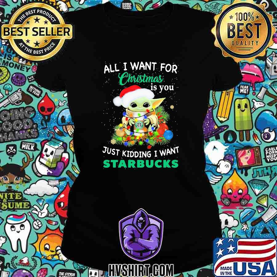 Baby yoda all i want for christmas is you just kidding i want starbucks s Ladiestee