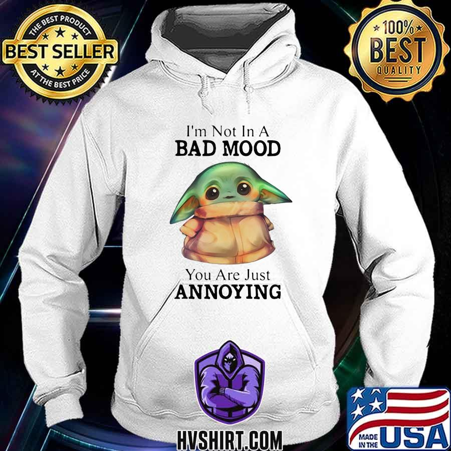 Baby yoda i'm not in a bad mood you are just annoying s Hoodie