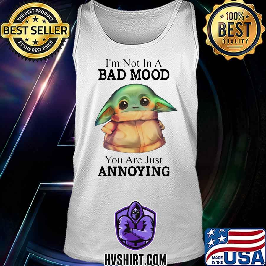 Baby yoda i'm not in a bad mood you are just annoying s Tank Top
