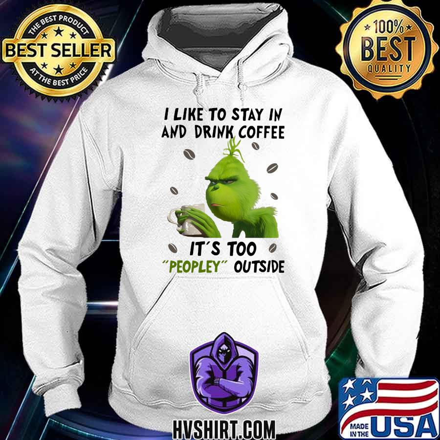 Grinch i like to stay in and drink coffee it's too peopley outside s Hoodie