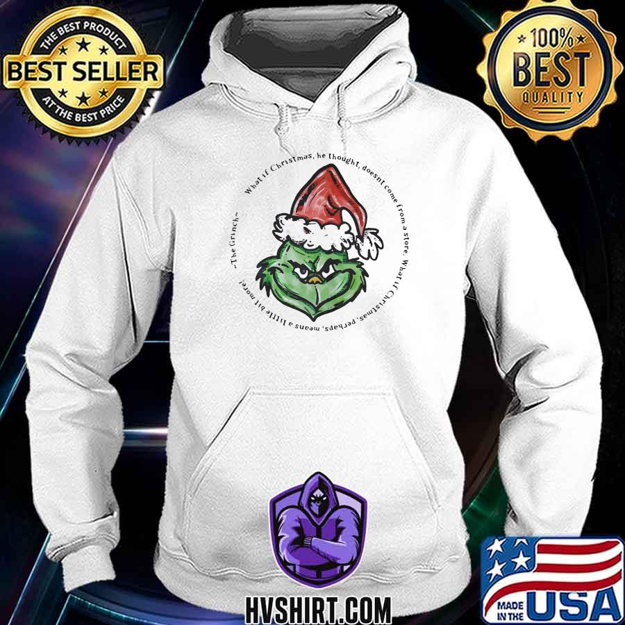 Grinch what if christmas he thought doesn't come from a store s Hoodie