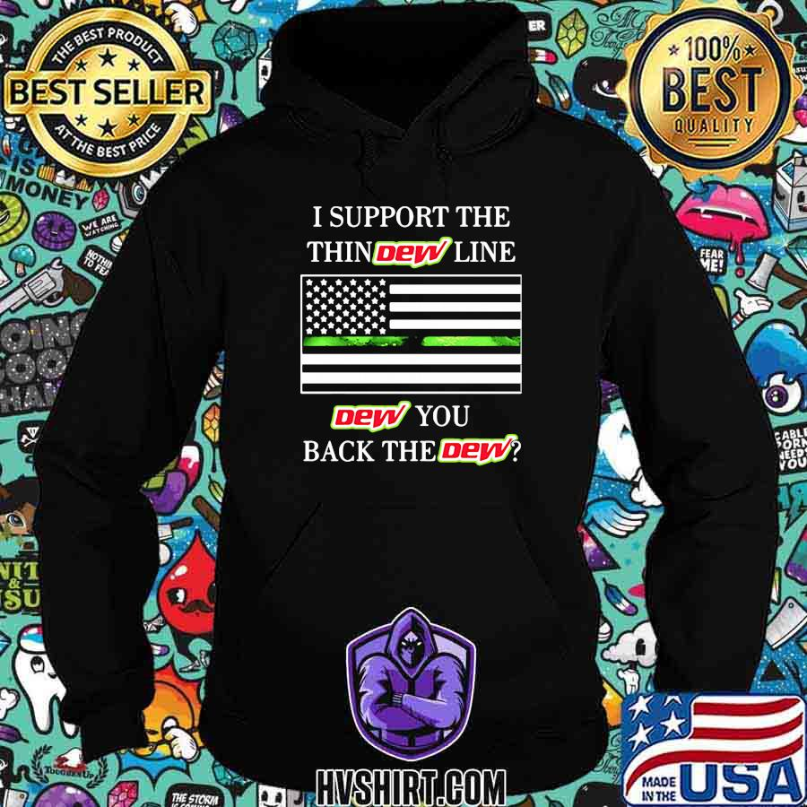 I support the thindew line dew you back the dew american flag shirt