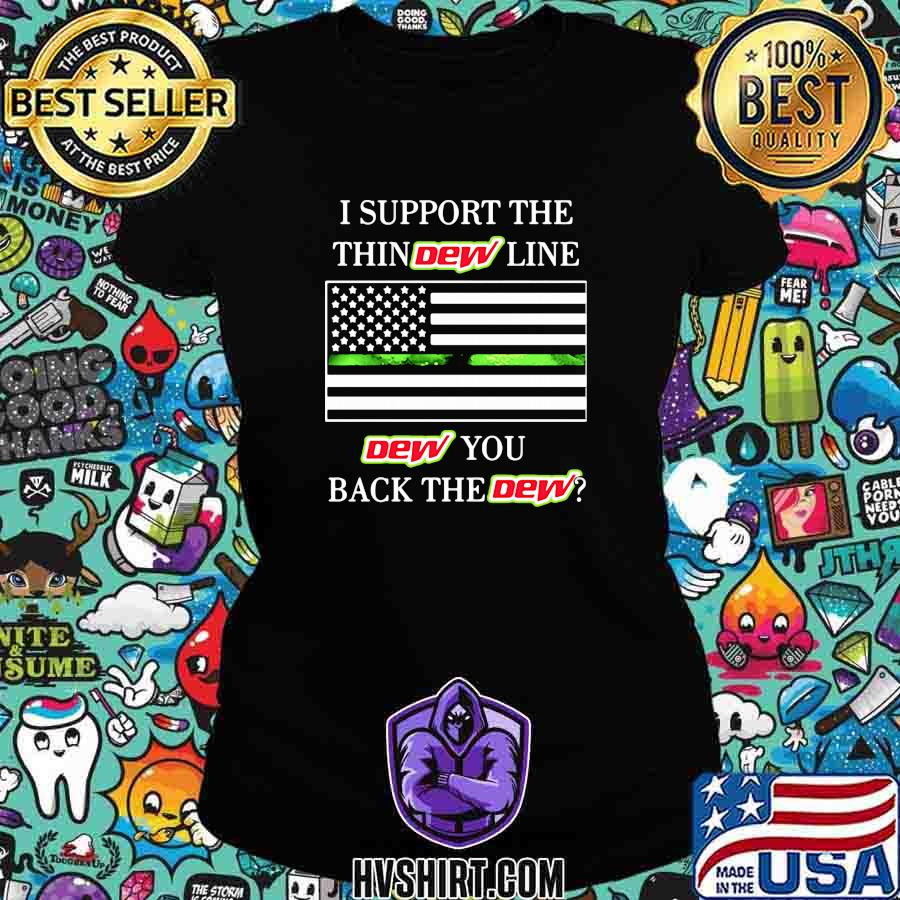I support the thindew line dew you back the dew american flag s Ladiestee