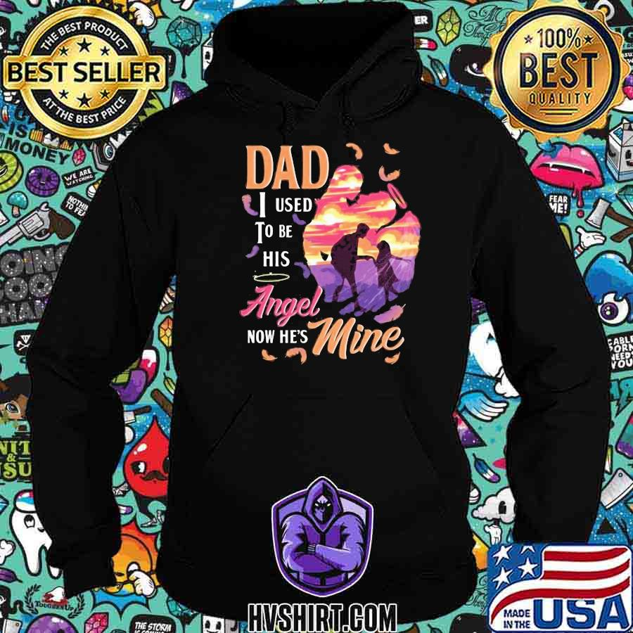 Dad I Used To Be His Angel Nơ He's Mine Sunset Shirt