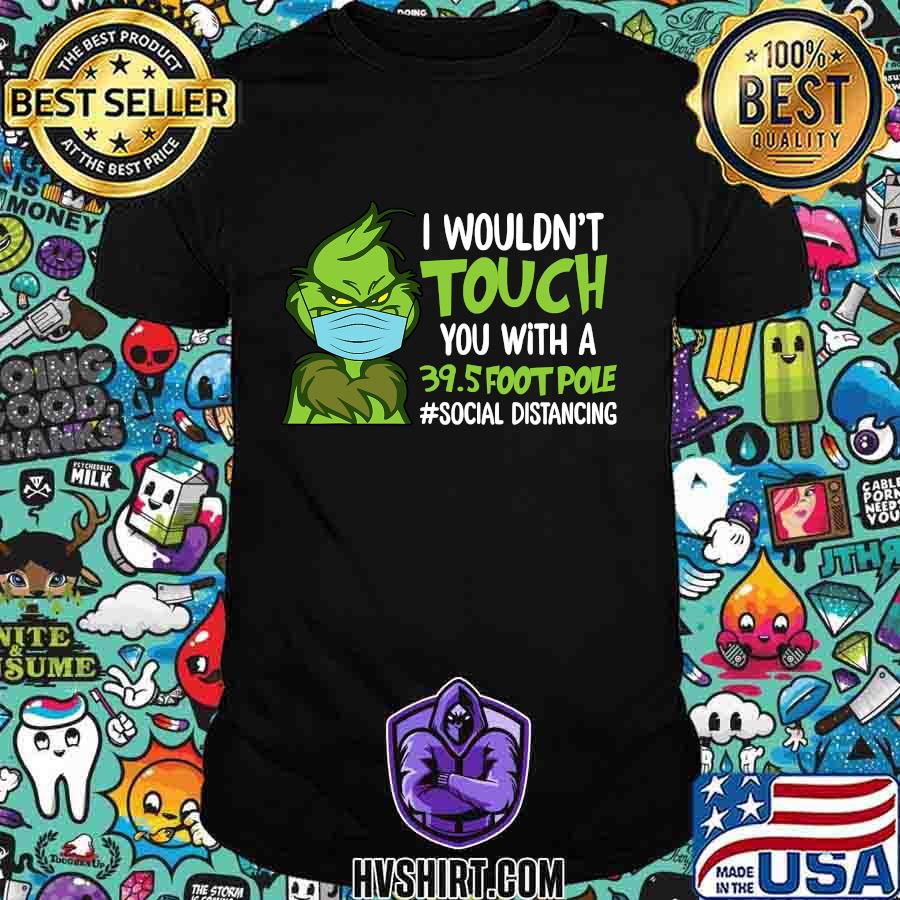 Grinch mask quarantine i wouldn't touch you with a 39.5 foot pole shirt