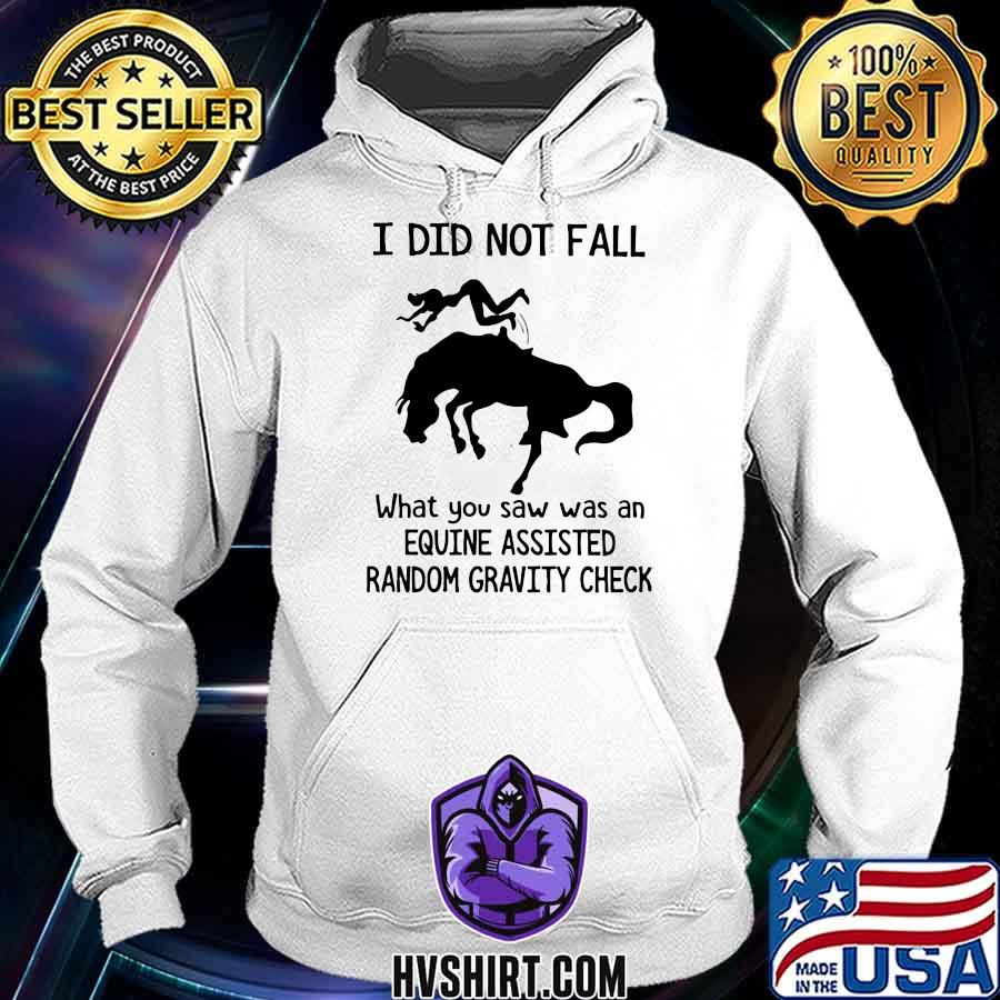 I Did Not Fall What You Saw Was An Equine Assisted Random Horse Shirt