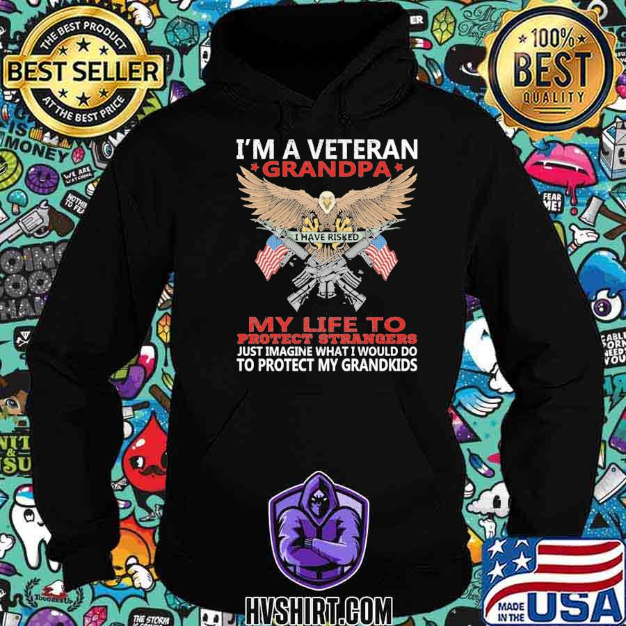I'm A Veteran Grandpa I Have Risked My Life To Protect Strangers To Protect My Grandkids Eagle American Flag Shirt