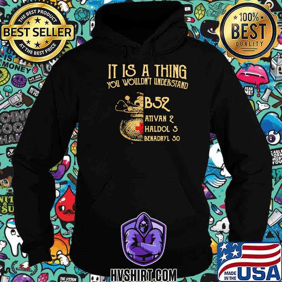 It's A Thing You Wouldn't Understand B52 Ativan 2 Haldol 2 Medical Shirt