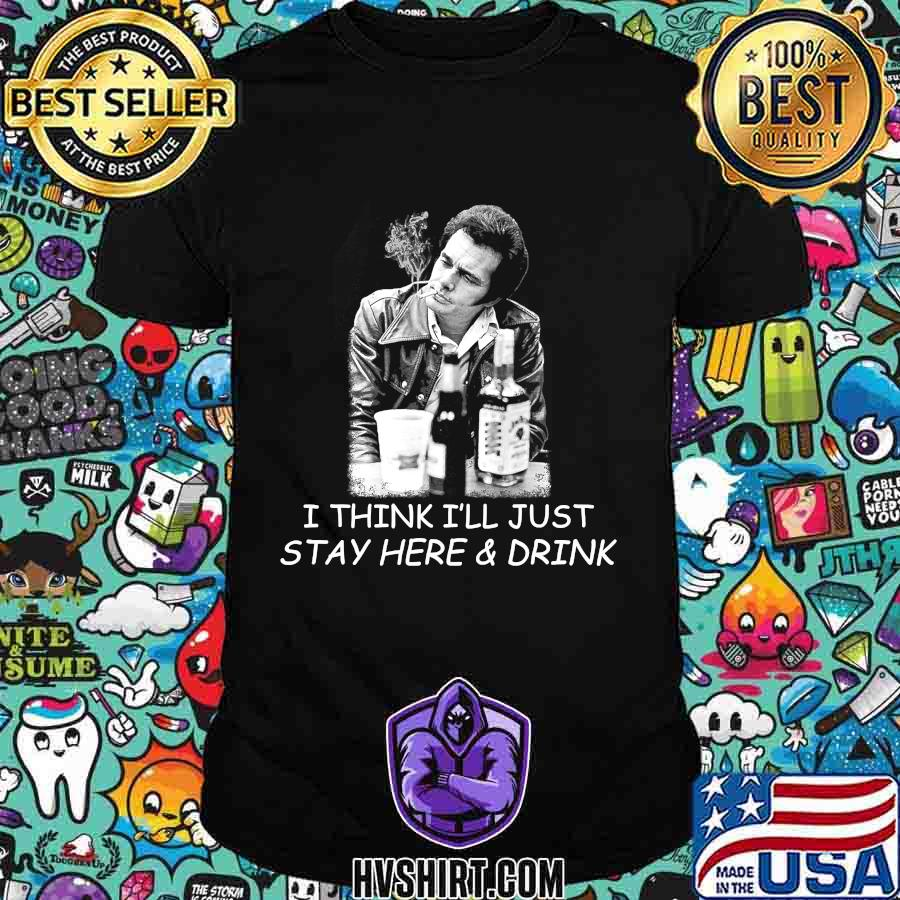 Love merle tee haggard i think i'll just stay here & drink shirt