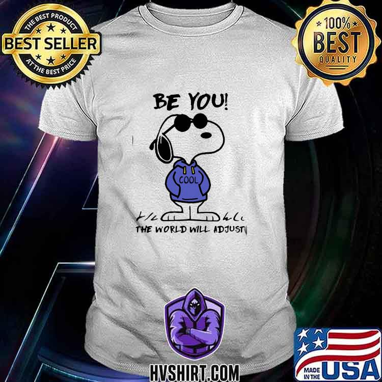 Be You Cool The World Will Adjust Snoopy Shirt