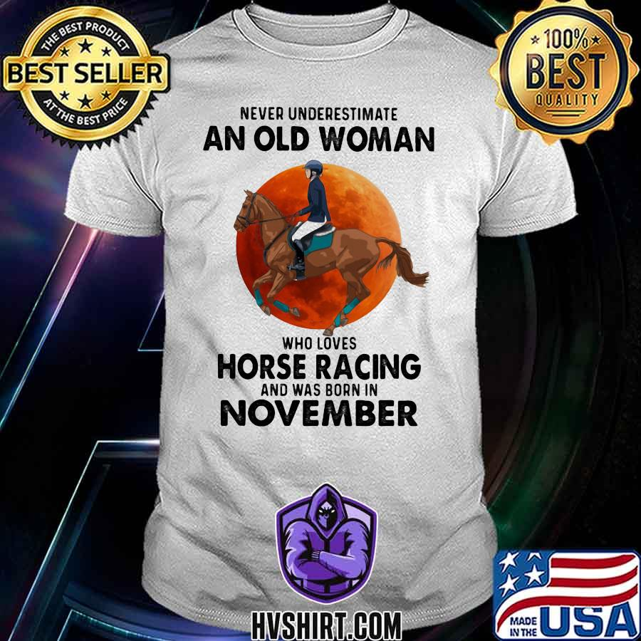 Never Underestimate An Old Woman Who Loves Horse Racing Was Born In November Moonblood Shirt