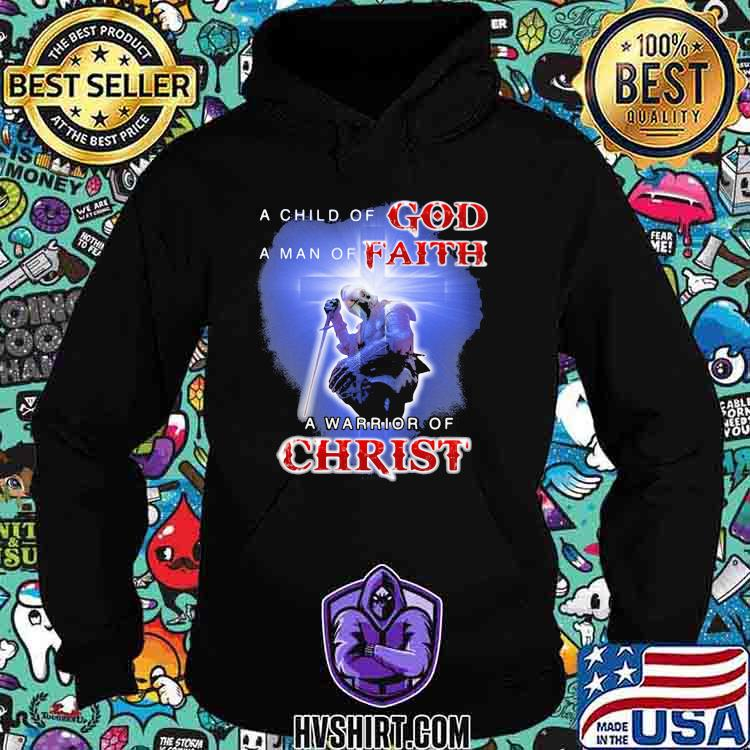 A Child Of God A Man Of Faith A Warrior Of Christ Shirt Hoodie