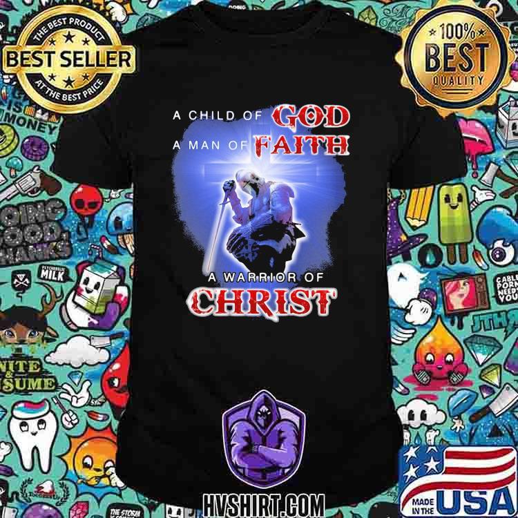 A Child Of God A Man Of Faith A Warrior Of Christ Shirt