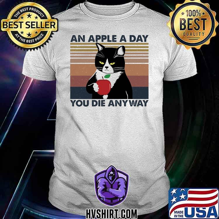 An Apple A Day You Die Anyway Cat Vintage Shirt
