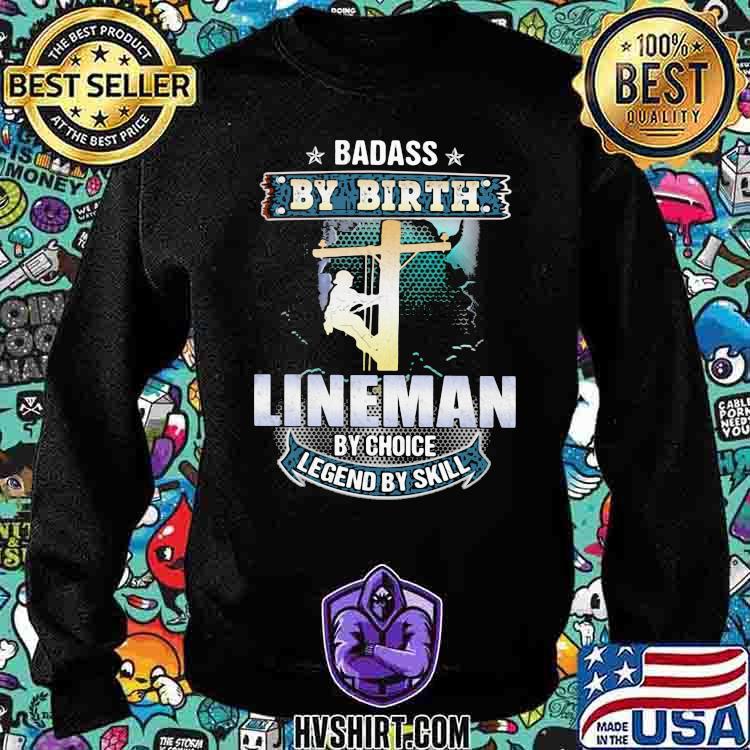 Badass by birth lineman by choice legend by skill Sweatshirt