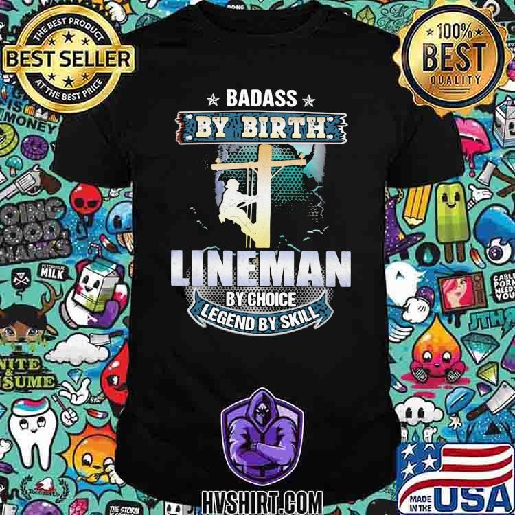 Badass by birth lineman by choice legend by skill shirt