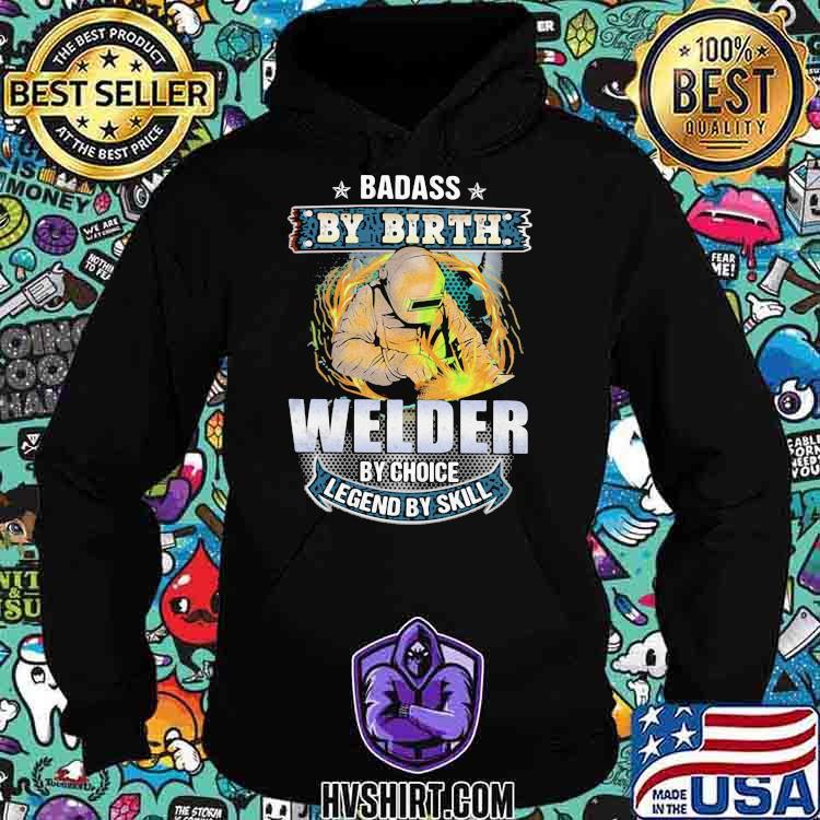Badass by birth welder by choice legend by skill Hoodie