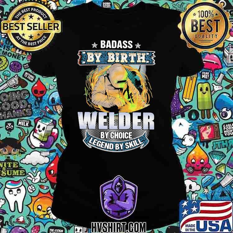 Badass by birth welder by choice legend by skill Ladiestee