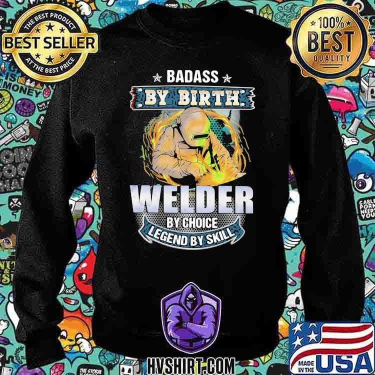 Badass by birth welder by choice legend by skill Sweatshirt