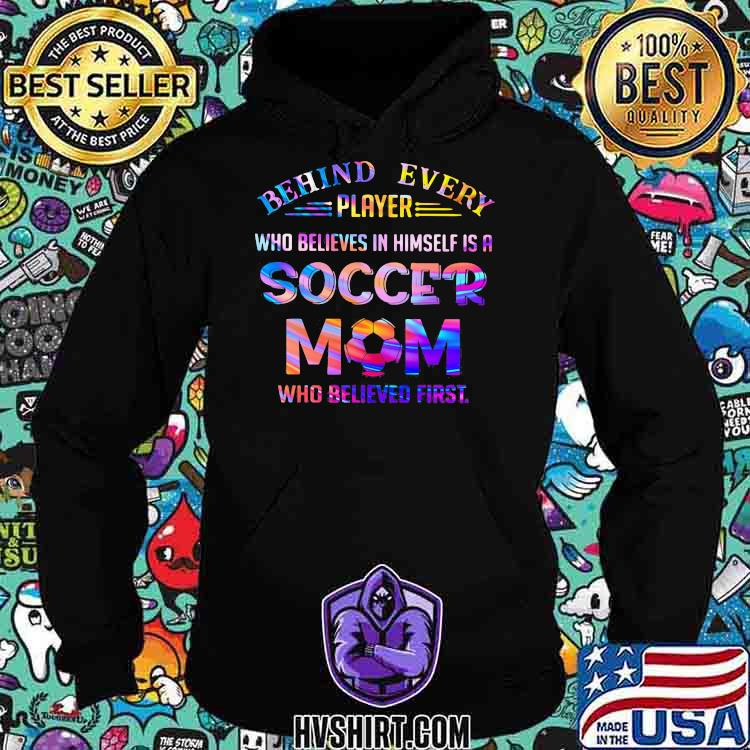 Behind Every Player Who Believes In Himself Is A Soccer Mom Who Believed First Hologram Shirt Hoodie