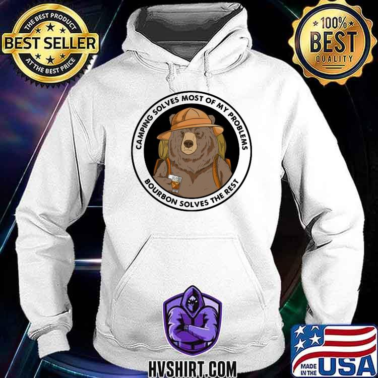 Camping Solves Most Of My Problems Bourbon Solves The Rest Bear Shirt Hoodie