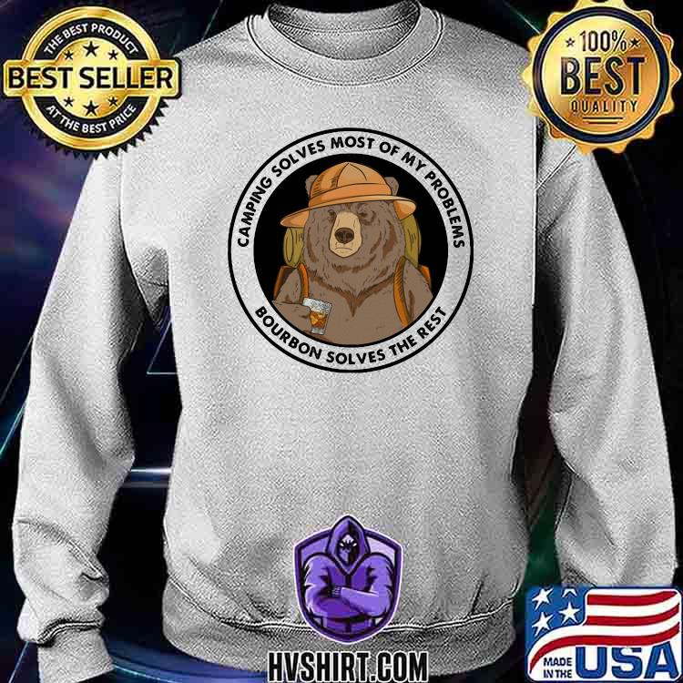 Camping Solves Most Of My Problems Bourbon Solves The Rest Bear Shirt Sweatshirt